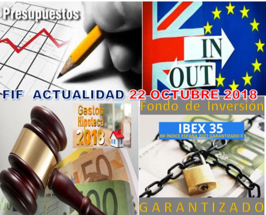 Informe FIF 22.10.2018: PRESUPUESTOS/HIPOTECAS/BREXIT/PROPUESTA FONDO GARANTIZADO