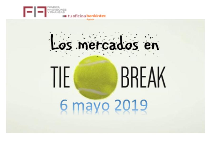 FIF 6 mayo 2019: «Los mercados en tie break»