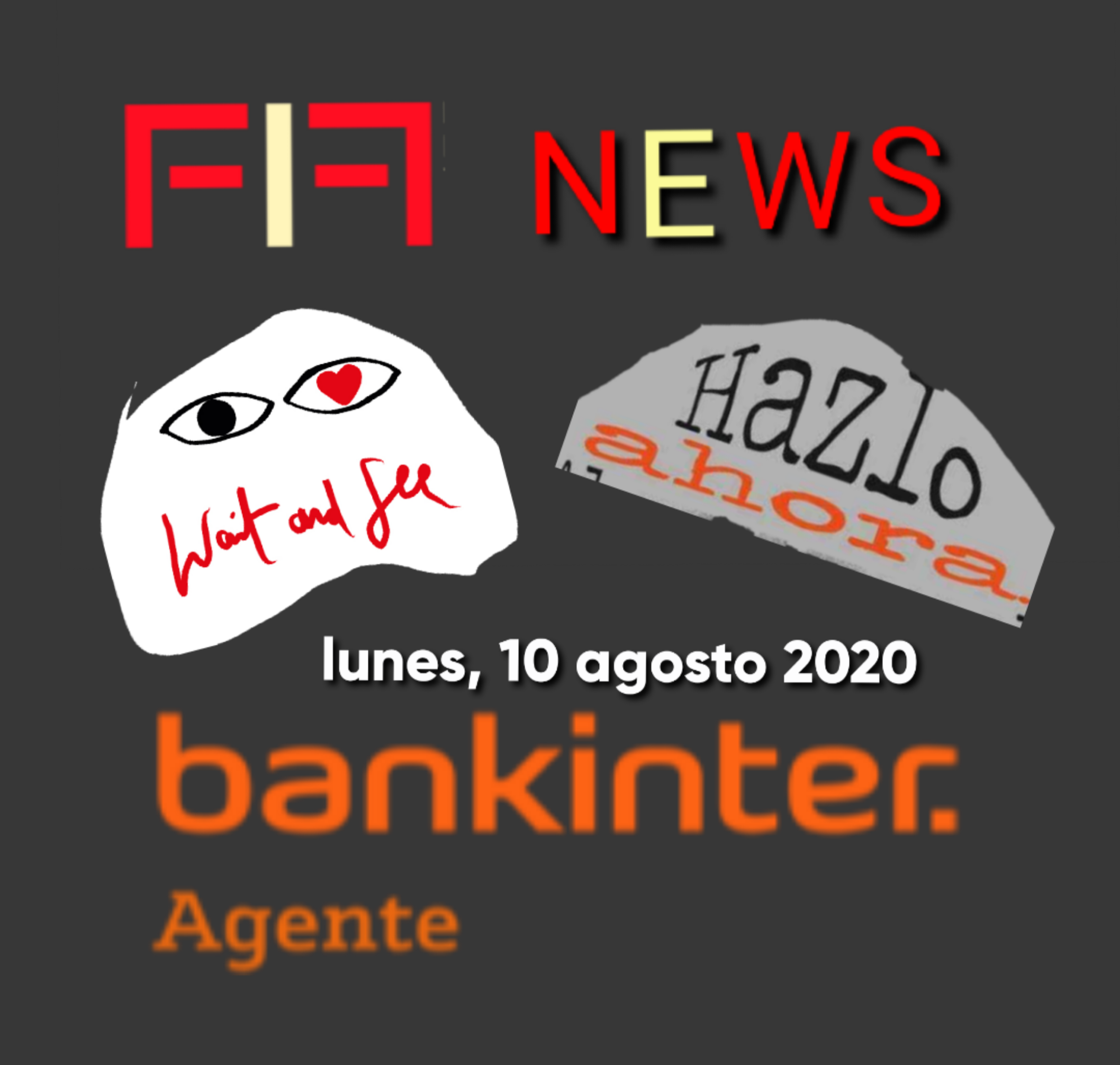 "FIF NEWS 10 AGOSTO 2020:         ""Wait and see, o, Házlo ahora"""